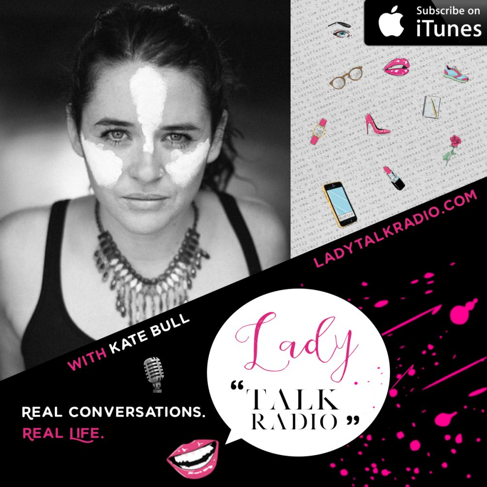Kate Bull, Lady Talk Radio, Self Love, Unconditional Vibe Tribe