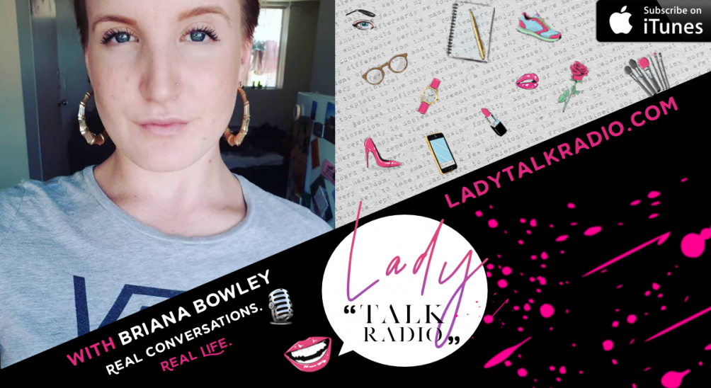 Lady Talk Radio, Briana Bowley
